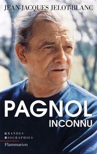 Jean-Jacques Jelot-Blanc - Pagnol Inconnu.