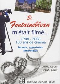 Jean-Jacques Jelot-Blanc - Si Fontainebleau m'était filmé - Hollywood en forêt.