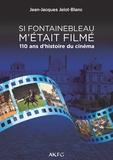 Jean-Jacques Jelot-Blanc - Si Fontainebleau m'était filmé.
