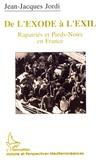 Jean-Jacques Jordi - De l'exode à l'exil - Rapatriés et Pieds-Noirs en France : l'exemple marseillais (1954-1992).