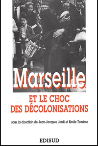 Jean-Jacques Jordi et Emile Temime - Marseille et le choc des décolonisations. - Les rapatriements 1954-1964.