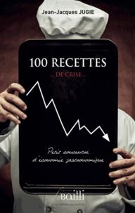 Jean-Jacques Jugie - 100 recettes... de crise....