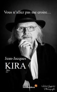 Jean-Jacques Kira - Vous n'allez pas me croire....