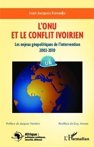 Jean-Jacques Konadje - L'ONU et le conflit ivoirien - Les enjeux géopolitiques de l'intervention 2002-2010.