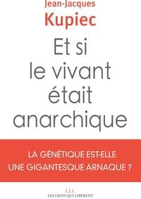 Jean-Jacques Kupiec - Et si le vivant était anarchique ? - La génétique est-elle une gigantesque anarque ?.