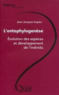 Jean-Jacques Kupiec - L'ontophylogenèse - Evolution des espèces et développement de l'individu.