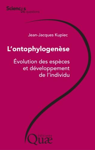 L'ontophylogenèse. Evolution des espèces et développement de l'individu