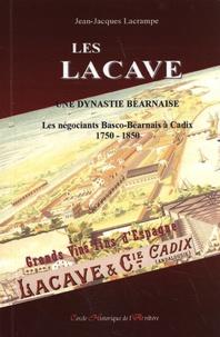 Jean-Jacques Lacrampe - Les Lacave, une dynastie béarnaise - Les négociants Basco-Béarnais à Cadix (1750-1850).