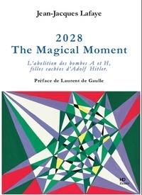 Jean-Jacques Lafaye - 2028 The magical Moment - L'abolition des bombes A et H, filles cachées d'Hitler.