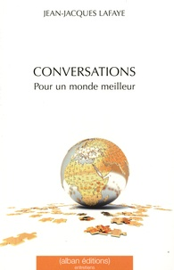 Jean-Jacques Lafaye - Conversations pour un monde meilleur.
