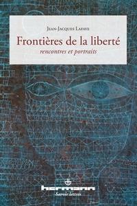 Jean-Jacques Lafaye - Frontières de la liberté - Rencontres et portraits.