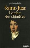 Jean-Jacques Lafaye - Saint-Just - L'ombre des chimères.