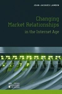 Jean-Jacques Lambin - Changing Market Relationships in the Internet Age.
