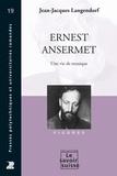 Jean-Jacques Langendorf - Ernest Ansermet - Une vie de musique.