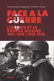 Jean-Jacques Langendorf et Pierre Streit - Face à la guerre - L'armée et le peuple suisses, 1914-1918 / 1939-1945.