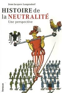 Jean-Jacques Langendorf - Histoire de la neutralité - Une perspective.