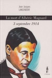 Jean-Jacques Langendorf - La mort d'Albéric Magnard - 3 septembre 1914.