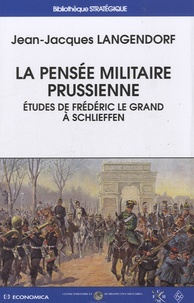 Jean-Jacques Langendorf - La pensée militaire prussienne - Etudes de Frédéric le Grand à Schlieffen.