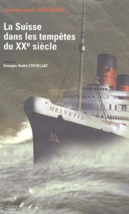 Jean-Jacques Langendorf - La Suisse dans les tempêtes du XXème siècle.