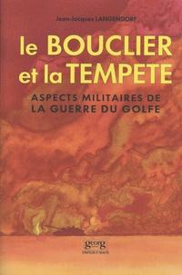 Jean-Jacques Langendorf - Le bouclier et la tempête - Aspects militaires de la guerre du Golfe : une évaluation critique.