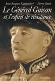 Jean-Jacques Langendorf et Pierre Streit - Le général Guisan et l'esprit de résistance.