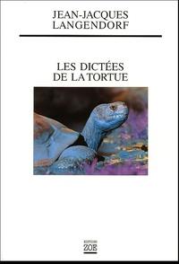 Jean-Jacques Langendorf - Les dictées de la tortue.