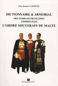 Jean-Jacques Lartigue - Dictionnaire & armorial des familles françaises admises dans l'ordre souverain de Malte.
