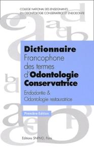 Jean-Jacques Lasfargues et Pierre Machtou - Dictionnaire des termes d'odontologie conservatrice - Endodontie & odontologie restauratrice.