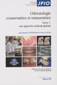 Jean-Jacques Lasfargues et Pierre Colon - Odontologie conservatrice et restauratrice - Tome 1, Une approche médicale globale.