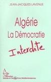 Jean-Jacques Lavenue - Algérie, la démocratie interdite.