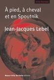Jean-Jacques Lebel et Didier Semin - À pied, à cheval et en Spoutnik.