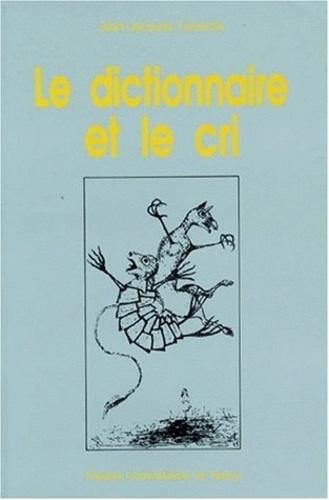 Jean-Jacques Lecercle - Le dictionnaire et le cri.