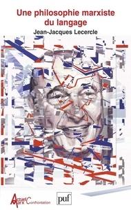 Jean-Jacques Lecercle - Une philosophie marxiste du langage.