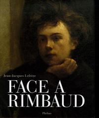 Jean-Jacques Lefrère - Face à Rimbaud.