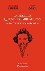 Jean-Jacques Lefrère et Philippe Oriol - La feuille qui ne tremblait pas - Zo d'axa et l'anarchie.