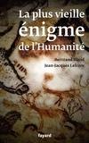 Jean-Jacques Lefrère et Bertrand David - La plus vieille énigme de l'humanité.
