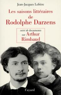 Jean-Jacques Lefrère - Les saisons littéraires de Rodolphe Darzens....