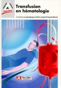 Jean-Jacques Lefrère et Jean-François Schved - Transfusion en hématologie.