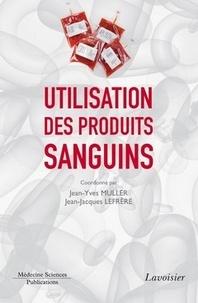 Jean-Jacques Lefrère et Jean-Yves Muller - Utilisation des produits sanguins.