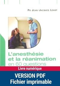 Jean-Jacques Lehot - L'anesthésie et la réanimation - En 60 questions.