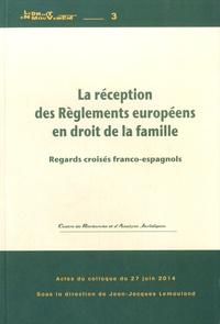 Jean-Jacques Lemouland - La réception des règlements européens en droit de la famille - Regards croisés franco-espagnols.