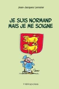 Jean-Jacques Lerosier - Je suis normand mais je me soigne.