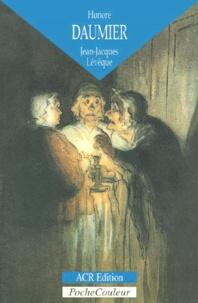 Jean-Jacques Lévêque - Honoré Daumier (1808-1879) - Les dessins d'une Comédie humaine.