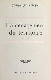 Jean-Jacques Lévêque - L'aménagement du territoire.