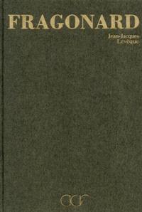 Jean-Jacques Lévêque - La Vie et l'oeuvre de Jean-Honoré Fragonard.