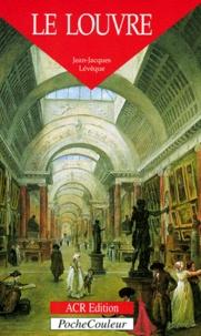 Jean-Jacques Lévêque - Le Louvre - Un palais, un musée....