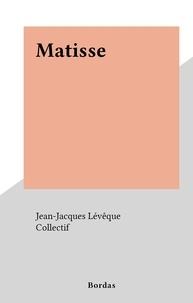 Jean-Jacques Lévêque et  Collectif - Matisse.