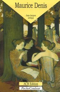 Jean-Jacques Lévêque - Maurice Denis - 1870-1943 Le peintre de l'âme.