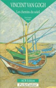 Jean-Jacques Lévêque - Vincent Van Gogh - Les chemins du soleil.