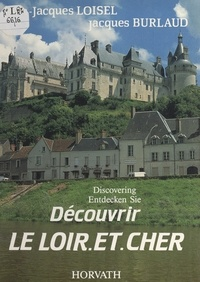 Jean-Jacques Loisel et Jacques Burlaud - Découvrir le Loir-et-Cher.